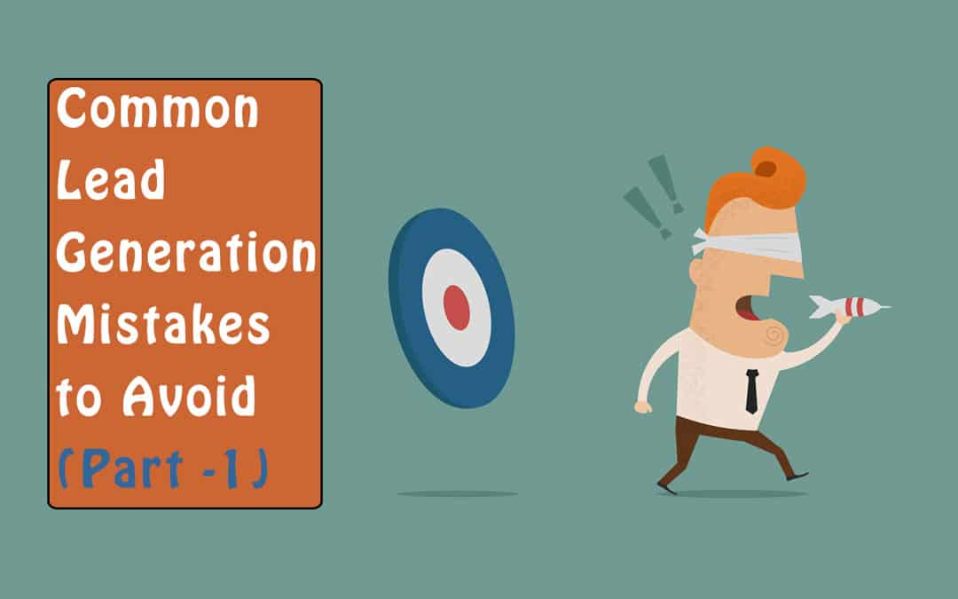 Common Lead Generation Mistakes to Avoid (Part -1)