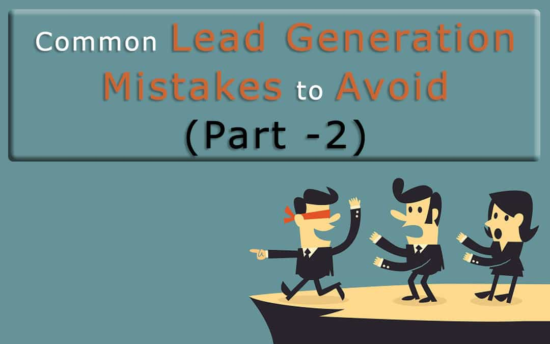 Common Lead Generation Mistakes to Avoid (Part -2)